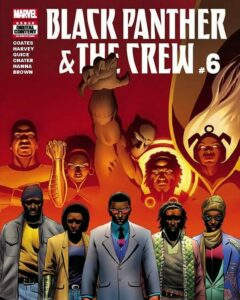 BLACK PANTHER THE CREW 6 Published in 2017 and ran 6 issues. It was written by Ta Nehisi Coates and illustrated by Butch Guice.